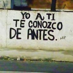 Yo a ti te conozco de antes  #calle #accionpoetica