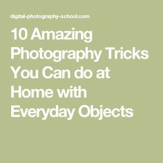 10 Amazing Photography Tricks You Can do at Home with Everyday Objects