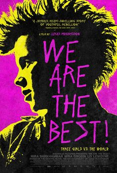We Are the Best! (2014) - Directed by: Lukas Moodysson | Cast: Mira Barkhammar, Mira Grosin, Liv LeMoyne | Synopsis: Three girls in 1980s Stockholm decide to form a punk band -- despite not having any instruments and being told by everyone that punk is dead.