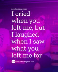 savage quotes I cried when you left me, but I laughed when I saw what you left me for. Idgaf Quotes, Bitchyness Quotes, Bitch Quotes, Mood Quotes, True Quotes, Laugh Quotes, Angel Quotes, Sarcasm Quotes, Karma Quotes