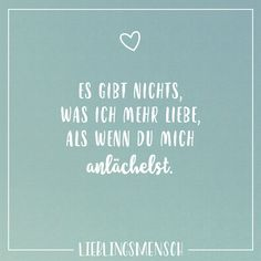 Es gibt nichts, was ich mehr liebe, als wenn du mich anlächelst. - VISUAL STATEMENTS® Visual Statements®️ There is nothing I love more than when you smile at me. Sayings / quotes / quotes / favo Best Love Quotes, Romantic Love Quotes, Love You Sis, My Love, Relationships Love, Relationship Quotes, Sarcastic Quotes, Funny Quotes, Quotes Quotes