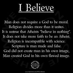 You believe.that's all I had to read. Atheism is a religion a belief system that's all. Your beliefs are not more important than mine. Tolerance and peace. Atheist Quotes, Atheist Religion, Atheist Humor, Agnostic Beliefs, Humanist Quotes, Morality, Secular Humanism, Losing My Religion, Thought Provoking