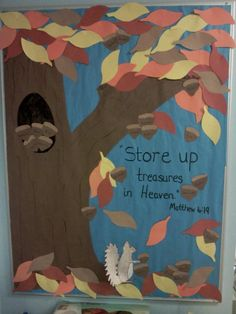 """Fall bulletin board idea. """"Store up treasures in heaven."""" Matthew 6:20a The acorns have each child's name in it. The leaves we saved and used for the next months border."""