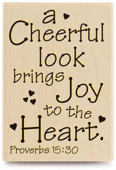 """""""A cheerful look brings joy to the heart; good news makes for good health."""" — Proverbs 15:30"""