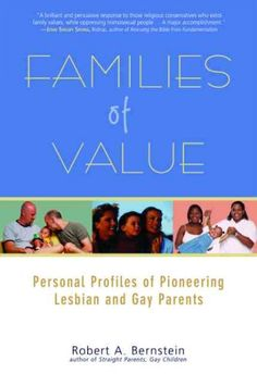Families of Value : Personal Profiles of Pioneering Lesbian and Gay Parents  http://library.sjeccd.edu/record=b1130751~S3