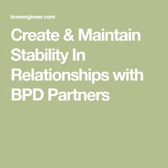Create & Maintain Stability In Relationships with BPD Partners