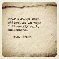 #peoplearestrange #strangeways #attraction #rmdrake