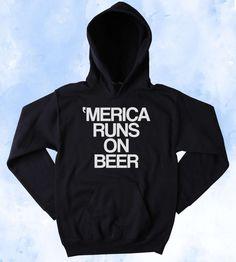 American Beer Sweatshirt Merica Runs On Beer Slogan Funny Party Drinking Alcohol USA American Tumblr Hoodie