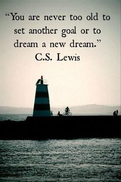 You are never too old to set a new goal or dream a new dream ~ CS Lewis - Inspirational Quotes & Motivational Sayings Positive Quotes, Motivational Quotes, Inspirational Quotes, Positive Thoughts, Unique Quotes, Positive Mindset, Good Quotes, Quotes Quotes, Aging Quotes