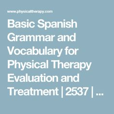 Basic Spanish Grammar and Vocabulary for Physical Therapy Evaluation and Treatment | 2537 | Acute Care | Home Health | Orthopedics | Private Practice | Professional Issues & Compli...