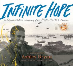 "Read ""Infinite Hope A Black Artist's Journey from World War II to Peace"" by Ashley Bryan available from Rakuten Kobo. Recipient of a Coretta Scott King Illustrator Honor Award Recipient of a Bologna Ragazzi Non-Fiction Special Mention Hon. Good New Books, Coretta Scott King, History Magazine, Fallen Book, Page Turner, Black Artists, Got Books, Children's Books, Dion"