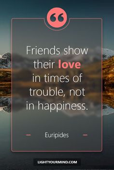 """""""Friends show their love in times of trouble, not in happiness. Good Quotes, Good Times Quotes, Ispirational Quotes, Genius Quotes, Real Life Quotes, Amazing Quotes, Happy Quotes, Wisdom Quotes, Motivational Quotes"""