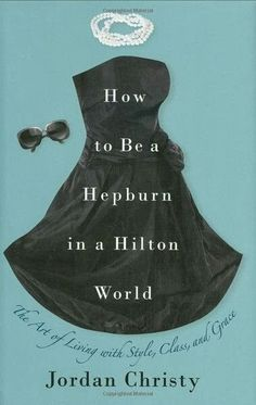 The Do It All Diva: Fabulous Read : How to be a Hepburn in a Hilton World
