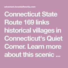 Connecticut State Route 169 links historical villages in Connecticut's Quiet Corner. Learn more about this scenic drive, and see maps of it.
