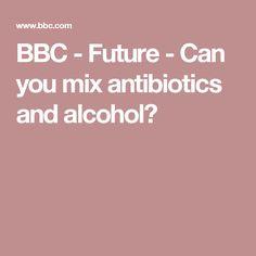 BBC - Future - Can you mix antibiotics and alcohol?