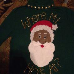 """Can't see all of it but it says """"Where my ho's at? Ryan's tacky Christmas sweater I made Tacky Christmas Party, Tacky Christmas Sweater, Xmas Party, Winter Christmas, Christmas Time, Christmas Ideas, Funny Christmas, Christmas Stuff, Holiday Crafts"""