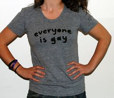 @Michele Morales Morales Cormier Everyone Is Gay Text Shirt