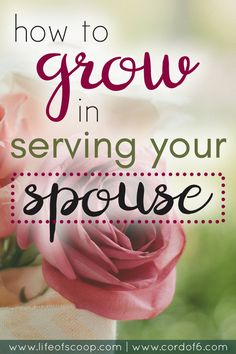 """Need some marriage advice about how to grow in serving your spouse? This post offers great suggestions for serving your spouse well - for being the hands & feet of Jesus. Marriage is a challenge, but let's embrace it & grow to serve! 