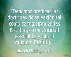 """""""Debemos predicar las doctrinas de salvación tal como se registran en las Escrituras, con claridad y sencillez y con la guía del Espíritu"""" -Joseph Fielding Smith #SUD #LDS #SUDespanol"""