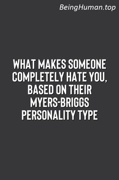 What Makes Someone Completely Hate You, Based On Their Myers-Briggs Personality Type Myers Briggs Personalities, Myers Briggs Personality Types, Infp, Introvert, Never Been Better, Estj, Type I, Codependency, True Nature