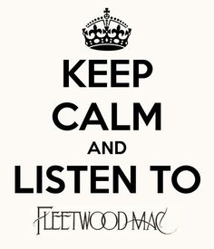 stevie nicks quotes | Keep Calm and Listen to Fleetwood Mac | Keep Calm…Quotes