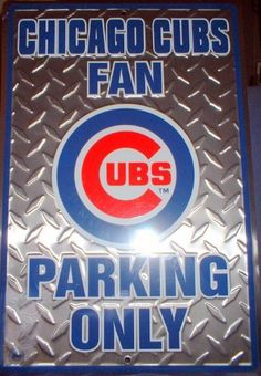 Chicago Cubs Fan Parking Only Metal Parking Sign by Tag City. $14.95. Officially licensed merchandise. Brand new in factory shrink wrap. Cubs Fan Parking Only Metal Parking Sign With Diamond Emboss Background. Two holes for easy mounting. Official team colors. 12 inches wide and 18 inches high with two mounting holes.  This parking sign is the perfect gift for any Cubs fan.  Not only are the colors and lettering raised the background features a very cool diamond emboss.