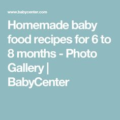 Homemade baby food recipes for 6 to 8 months - Photo Gallery | BabyCenter