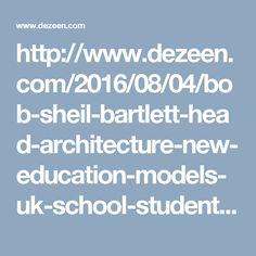 http://www.dezeen.com/2016/08/04/bob-sheil-bartlett-head-architecture-new-education-models-uk-school-students-mental-health/