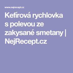 Kefírová rychlovka s polevou ze zakysané smetany | NejRecept.cz