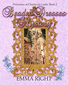 Beaded Dresses Mystery: Princesses of Chadwick Castle Adventure, Book 2 (Princess Castle Adventure series) by Emma Right, http://www.amazon.com/dp/B00P5Q05F4/ref=cm_sw_r_pi_dp_bWhAvb169TJJB