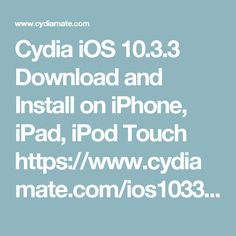 Cydia iOS 10.3.3 Download and Install on iPhone, iPad, iPod Touch https://www.cydiamate.com/ios1033.html