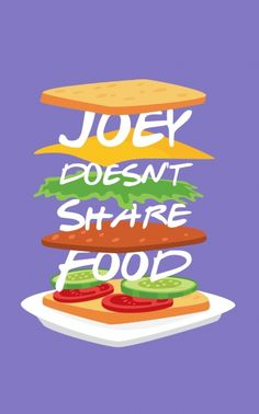 Friends - Joey Doesn't Share Food on Canvas and Poster by thewish Also available in MOBILE COVERS/CASES,MOUSEPADS.Tagged in-friends,tv shows,sitcom,comedy,minimal,funny,humour,joey,food,sandwich,sharing,TheWish,foodie in Food & Drinks,Funny,Graphic Design,TV Shows,Typography