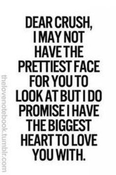 "45 Crush Quotes - ""Dear crush, I may not have the prettiest face for you to look at but I do promise I have the biggest heart to love you with."" quotes crush 45 Crush Quotes About That Wonderful Person That Never Leaves Your Mind Secret Crush Quotes, Crush Quotes For Him, Having A Crush Quotes, Quotes On Crush, Quotes About Your Crush, Crushing On Him Quotes, Quotes About Crushes, Hopeless Crush Quotes, Facts About Crushes"