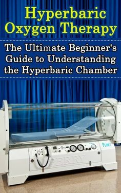 Hyperbaric Oxygen Therapy: The Ultimate Beginner's Guide to Understanding the Hyperbaric Chamber (Hyperbaric Medicine, HBOT) by Brad Durant, http://www.amazon.com/dp/B00ISSA4V6/ref=cm_sw_r_pi_dp_K4Ejtb0PQD07W
