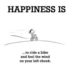 Happiness is to ride a bike and feel the wind on your left cheek. Bike Ride Quotes, Wind Quote, Cute Happy Quotes, Last Lemon, Awake My Soul, Reasons To Be Happy, Happy Moments, Life Motivation, Positive Thoughts