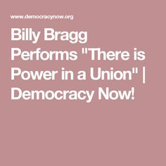 """Billy Bragg Performs """"There is Power in a Union"""" 