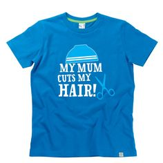 My Mum Cuts My Hair Kids T-Shirt by Hairy Baby Cut My Hair, Happy Kids, Cool Tees, I Can, Sayings, Mens Tops, T Shirt, Baby, Happy Children