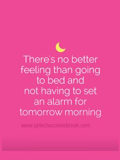 """""""There's no better feeling than going to bed and not having to set an alarm for tomorrow morning""""  sleep quotes - monday #quotes"""