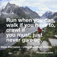 You see quotes all the time on never giving up, however this quote from Dean Karnazes gives me a new appreciation of what it means. Dean has run 50 marathons on 50 consecutive days in 50 different states and run 100 mile marathons where in one case he by himself beat a team of 12. Having just stated running this year, I have a new appreciation for this quote and it's meaning.