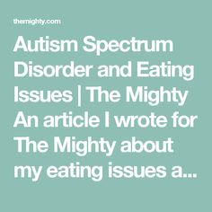 Autism Spectrum Disorder and Eating Issues | The Mighty  An article I wrote for The Mighty about my eating issues as someone on the #autism spectrum.  (By Erin Clemens)