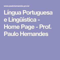 Língua Portuguesa e Lingüística - Home Page - Prof. Paulo Hernandes