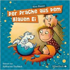 Der Drache aus dem blauen Ei: 2 CDs: Amazon.de: Nina Blazon, Katharina Thalbach: Bücher