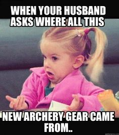 Meme Creator - When your husband asks where all this new archery gear came from.. Meme Generator at MemeCreator.org!