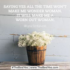 """""""When I alter my Best Yes decisions because I'm too afraid to disappoint someone, it wears me out. Put simply, I cannot say yes all the time."""" LysaTerKeurst #TheBestYes"""