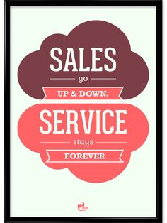 Sales go up and down but Service stays forever