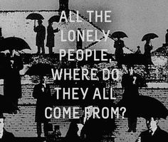 All the lonely people, where do they all belong???