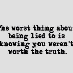 Even of the truth hurts its better than a lie.