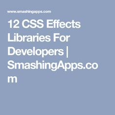 12 CSS Effects Libraries For Developers | SmashingApps.com