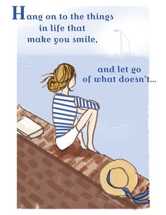 Rose Hill Hang onto things in life that make you smile and let go of what doesn't #Quotes #PositiveSayings
