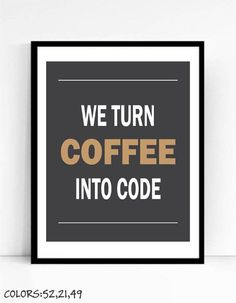 We Turn Coffee Into Code Art Print For Geeks by TalkingPictures. Funny quotes for programmers. Nerd art.. Check out that cool T-Shirt here:  https://www.sunfrog.com/trust-me-im-an-engineer-NEW-DESIGN-2016-Black-Guys.html?53507
